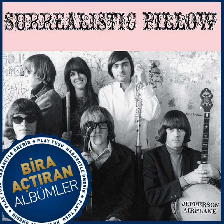 BİRA AÇTIRAN ALBÜMLER: JEFFERSON AIRPLANE – SURREALISTIC PILLOW