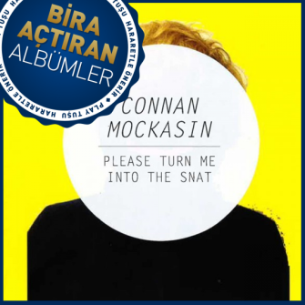 BİRA AÇTIRAN ALBÜMLER: CONNAN MOCKASIN – PLEASE TURN…