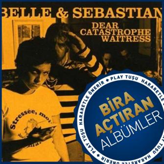 BİRA AÇTIRAN ALBÜMLER: BELLE & SEBASTIAN – DEAR CATASTROPHE WAITRESS