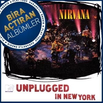 BİRA AÇTIRAN ALBÜMLER: NIRVANA – MTV UNPLUGGED IN NEW YORK