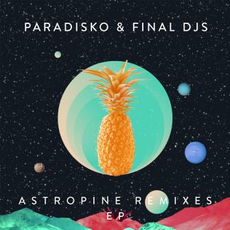 PARADISKO VE FINAL DJS ORTAKLIĞININ MEYVESİ: ASTROPINE REMIXES