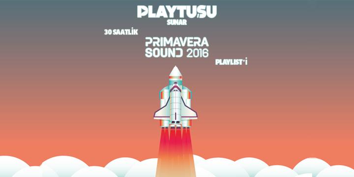 PLAY TUŞU SUNAR: 30 SAATLİK PRIMAVERA SOUND 2016 PLAYLIST'İ