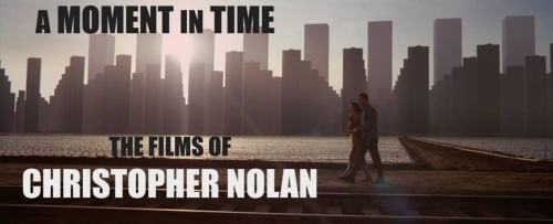 CHRISTOPHER NOLAN FİLMOGRAFİSİNE YAKIN ÇEKİM: A MOMENT IN TIME