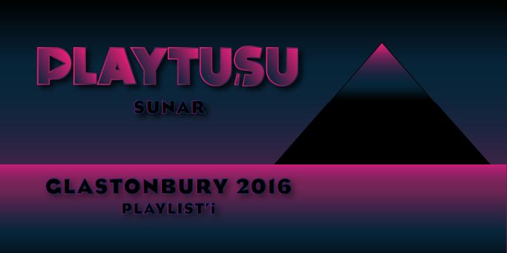 PLAY TUŞU SUNAR: GLASTONBURY 2016 PLAYLIST'İ