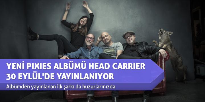 YENİ PIXIES ALBÜMÜ HEAD CARRIER 30 EYLÜL'DE YAYINLANIYOR