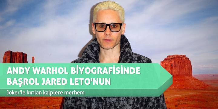 ANDY WARHOL BİYOGRAFİSİNDE BAŞROL JARED LETO'NUN