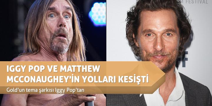 IGGY POP VE MATTHEW MCCONAUGHEY'İN YOLLARI KESİŞTİ