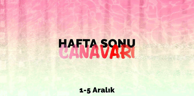 HAFTA SONU CANAVARI: 1 – 5 ARALIK