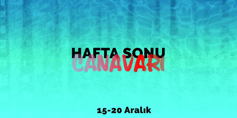HAFTA SONU CANAVARI: 15 – 20 ARALIK