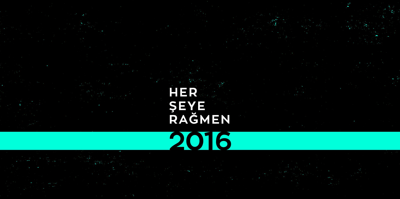 HER ŞEYE RAĞMEN 2016