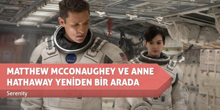 MATTHEW MCCONAUGHEY VE ANNE HATHAWAY YENİDEN BİR ARADA