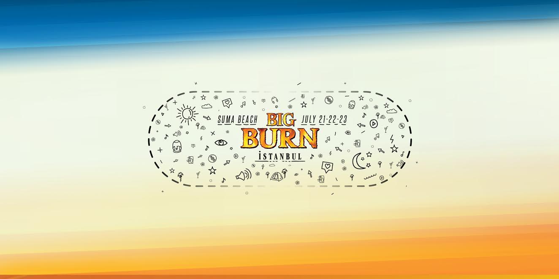 BUGÜNDEN TAM 1 AY SONRA: BIG BURN İSTANBUL