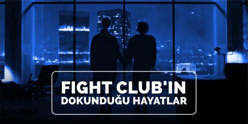 FIGHT CLUB'IN DOKUNDUĞU HAYATLAR