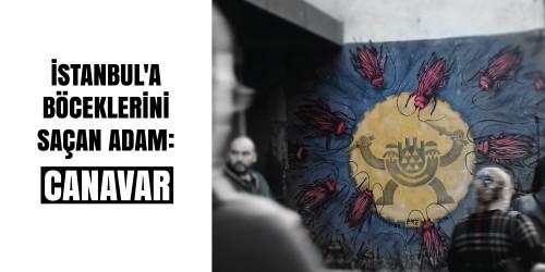 İSTANBUL'A BÖCEKLERİNİ SAÇAN ADAM: CANAVAR