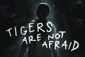 guillermo del toro'nun favorisi tigers are not afraid sinemalara geliyor