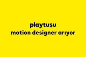 playtuşu motion designer arıyor